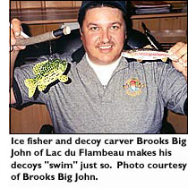 Ice fisher and decoy carver Brooks Big John makes his decoys swim just so.