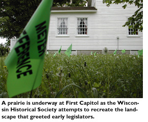 A prairie is underway at First Capitol as the Wisconsin Historical Society attempts to recreate the landscape that greeted early legislators.