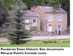 Pendarvis State Historic Site documents Mineral Point's Cornish roots.